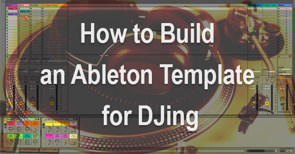 Ableton Template for DJing